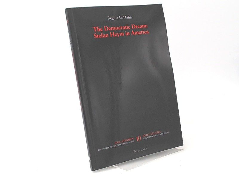 Hahn, Regina U.: The democratic dream: Stefan Heym in America. [Exil-Studien. Eine interdisziplinäre Buchreihe. Exile Studies. An interdisciplinary Series. Band 10. Edited by Alexander Stephan]