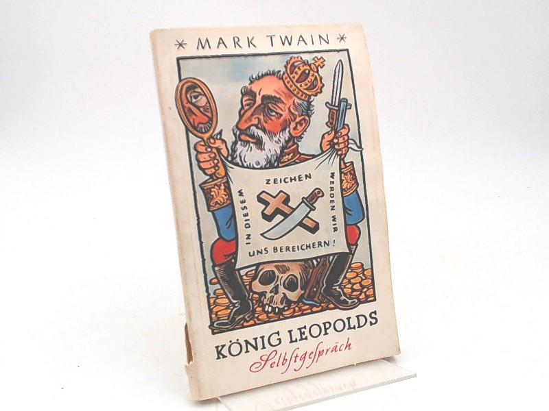 Twain, Mark und Stefan Heym (Übersetzung, Vorwort): König Leopolds Selbstgespräch. Eine Verteidigung seiner Herrschaft im Kongo. Übersetzt und mit einem Vorwort von Stefan Heym. Herausgegeben im Auftrage des FDGB-Bundesvorstandes.