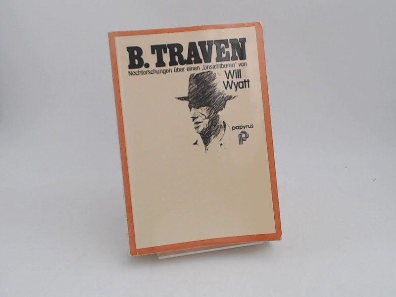 """Wyatt, Will: B. Traven - Nachforschungen über einen """"Unsichtbaren""""."""