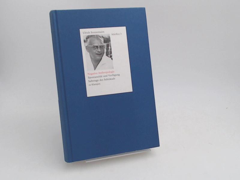 Sonnemann, Ulrich: Negative Anthropologie. Spontaneität und Verfügung. Sabotage des Schicksals. Mit einem Geleitwort von Hans-Joachim Lenger. [Ulrich Sonnemann - Schriften in 10 Bänden; Band 3]