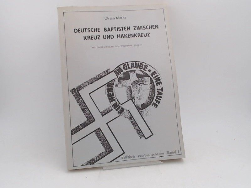 Marks, Ulrich: Deutsche Baptisten zwischen Kreuz und Hakenkreuz. Mit einem Vorwort von Wolfgang Müller. [edition initiative schalom; Band 1]