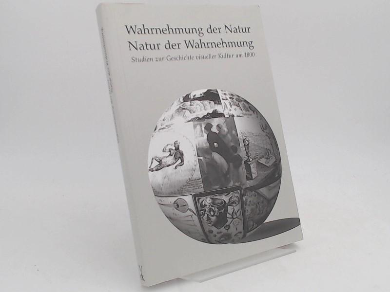 Dürbeck, Gabriele (Herausgeberin): Wahrnehmung der Natur, Natur der Wahrnehmung. Studien zur Geschichte visueller Kultur um 1800.