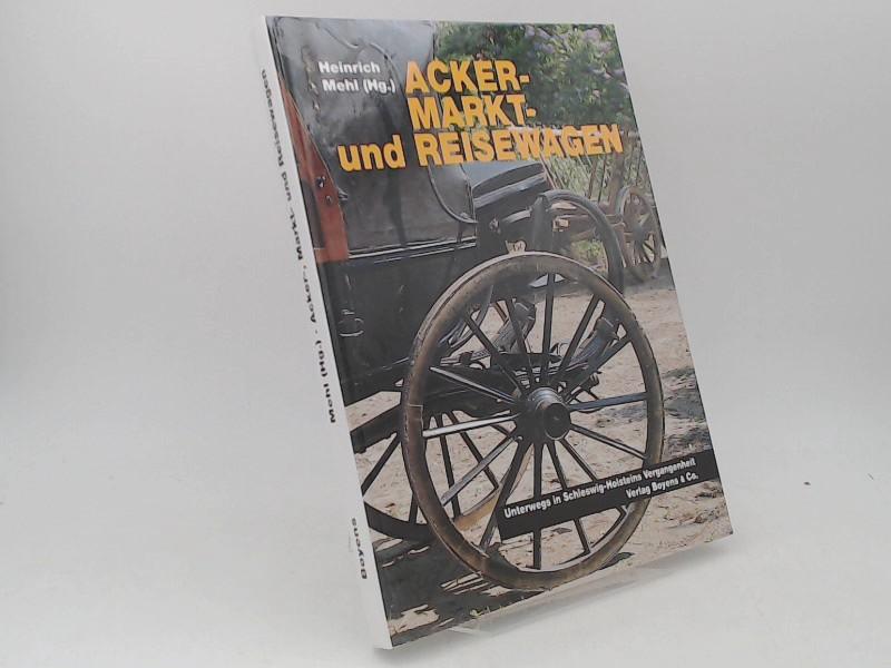 Mehl, Heinrich (Herausgeber): Acker-, Markt- und Reisewagen. Unterwegs in Schleswig-Holsteins Vergangenheit. [Schleswig-Holsteinisches Landesmuseum. Volkskundliche Sammlung: Band 1]