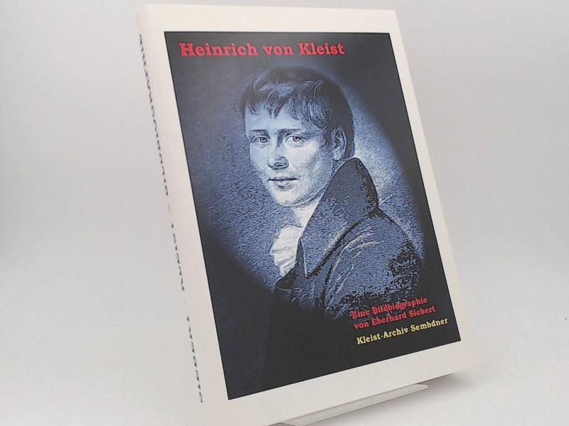 Siebert, Eberhard und Heinrich von Kleist: Heinrich von Kleist. Eine Bildbiographie. [Heilbronner Kleist-Biographien. Herausgegeben von Günther Emig Band 2]