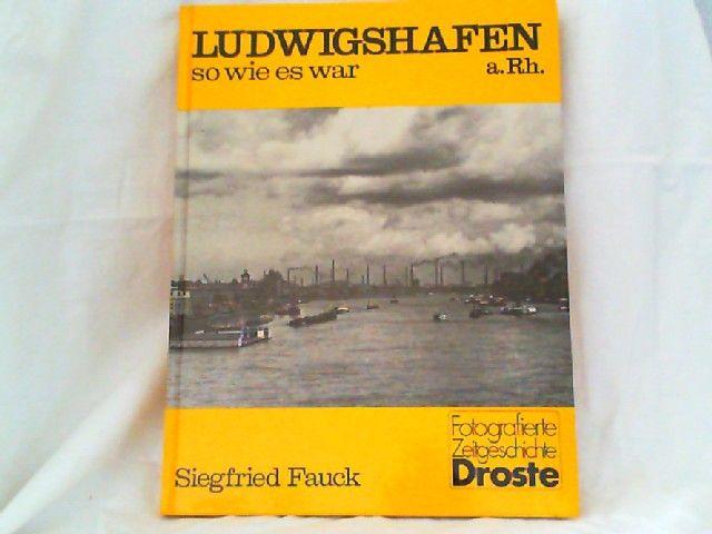 Fauck, Siegfried: Ludwigshafen a. Rh. - so wie es war. [Fotografierte Zeitgeschichte]