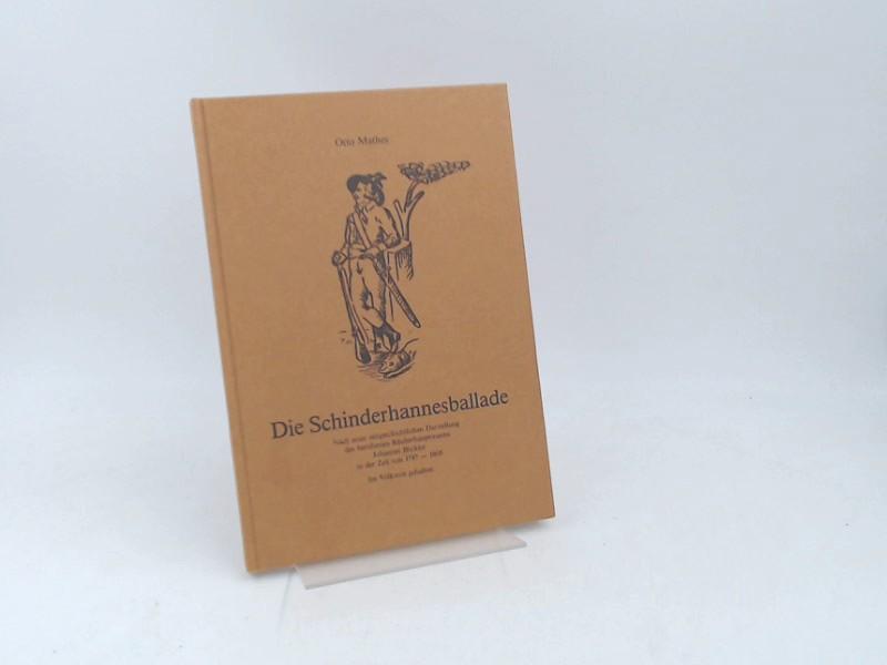 Mathes, Otto: Die Schinderhannesballade. Nach einer zeitgeschichtlichen Darstellung des berühmten Räuberhauptmannes Johannes Bückler in der Zeit von 1797 - 1803. Im Volkston gehalten.
