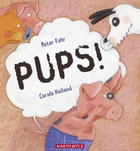 Fahr, Peter und Carola Holland (Ill.): Pups!. Mit Bildern von Carola Holland.