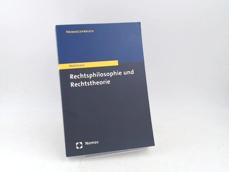 Mahlmann, Matthias: Rechtsphilosophie und Rechtstheorie. [NomosLehrbuch]