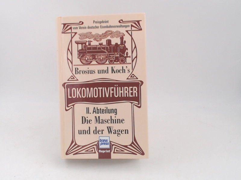 Brosius, Ignatz: Brosius und Koch`s Lokomotivführer. II. Abteilung: Die Maschine und der Wagen.