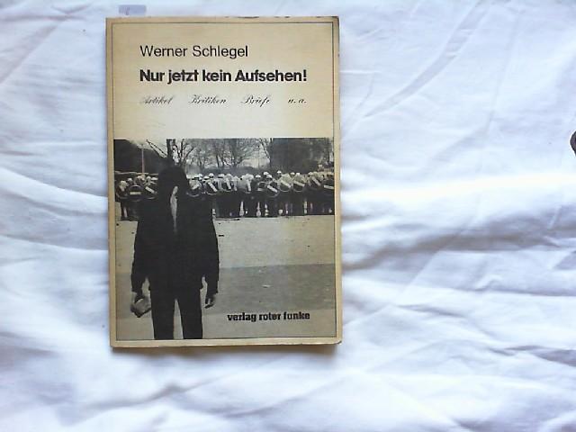 Schlegel, Werner: Nur jetzt kein Aufsehen! Artikel, Kritiken, Briefe u.a. Mit einem Beitrag von Dirk Bubel 0