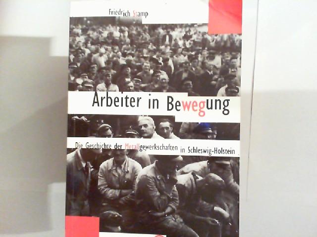 Stamp, Friedrich: Arbeiter in Bewegung - Die Geschichte der Metallgewerkschaften in Schleswig-Holstein (Veröffentlichungen des Beirats für Geschichte / Gesellschaft für Politik und Bildung e.V. Band 18) 0