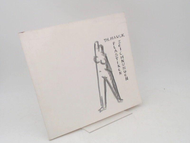 Hauck, Theobald und Manfred Fath (Katalog): Th. Hauck - Plastiken Zeichnungen. Das plastische und zeichnerische Werk Theobald Hauck`s. [Städtische Kunstsammlungen Ludwigshafen am Rhein]