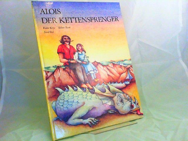 Kreye, Walter und Roberte Baert (Illustrationen): Alois der Kettensprenger. Eine einfache Geschichte. [Nord-Süd-Bilderbuch]