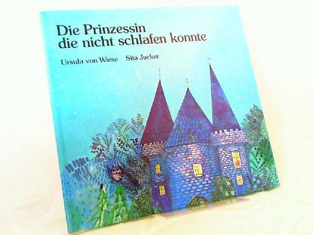 Wiese, Ursula von und Sita Jucker (Ill.): Die Prinzessin die nicht schlafen konnte. [La princesse qui ne pouvait pas dormir]