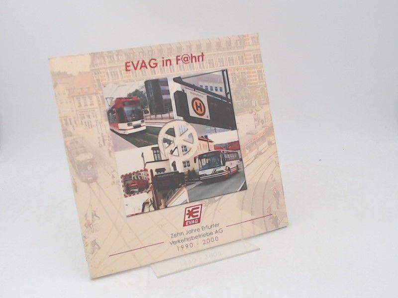 Erfurter Verkehrsbetriebe (Hg.): EVAG in F@hrt [Fahrt]. Zehn Jahre Erfurter Verkehrsbetriebe AG 1990 - 2000.