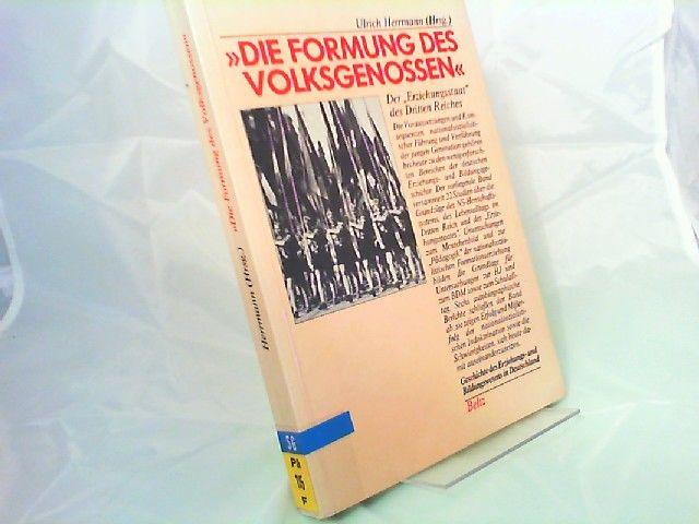 """Herrmann, Ulrich (Herausgeber): Die Formung des Volksgenossen. Der""""Erziehungsstaat"""" des Dritten Reiches. [Geschichte des Erziehungs- und Bildungswesens in Deutschland Band 6]"""