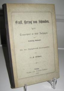 Stötzner, P. (Hrsg.) und Ludwig Uhland: Ernst, Herzog von Schwaben. Trauerspiel in fünf Aufzügen. Für den Schulgebrauch hrsg. von Dr. P. Stötzner.