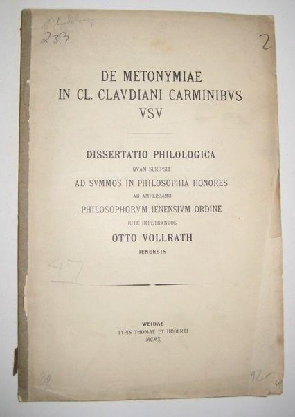 Vollrath, Otto: De metonymiae in cl. claudiani carminibus usu. Dissertatio philologica quam scripsit ad summos in philosophia honores ab amplissimo philosophorum ienensium ordine rite impetrandos Otto Vollrath; Iennsis.