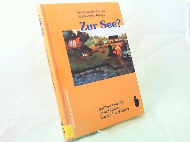 Gerstenberger, Heide (Herausgeberin) und Ulrich Welke (Herausgeber): Zur See? Maritime Gewerbe an den Küsten von Nord- und Ostsee.