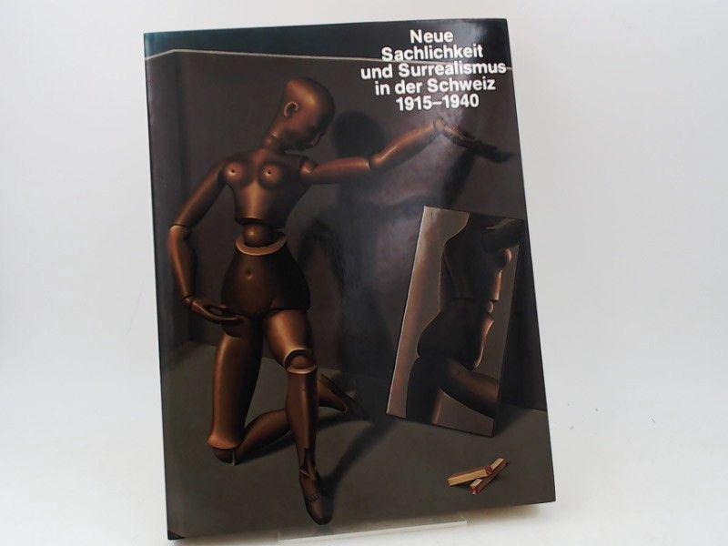 Koella, Rudolf (Herausgeber): Neue Sachlichkeit und Surrealismus in der Schweiz : 1915-1940.