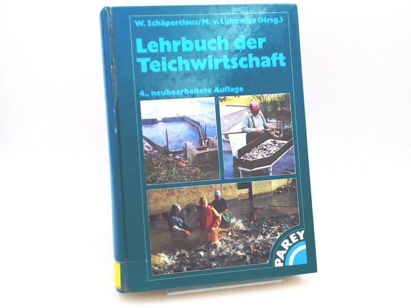 Schäperclaus, Wilhelm (Herausgeber) und Mathias von Lukowicz (Herausgeber): Lehrbuch der Teichwirtschaft.