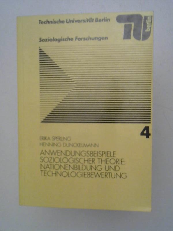 Sperling, Erika und Henning Dunckelmann: Anwendungsbeispiele soziologischer Theorie: Nationenbildung und Technologiebewertung. [Soziologische Forschungen; Heft 4].