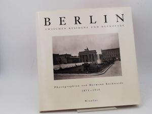 Rückwardt, Hermann und Märkisches Museum Berlin (Hg.): Berlin zwischen Residenz und Metropole. Photographien von Hermann Rückwardt 1871 - 1916.