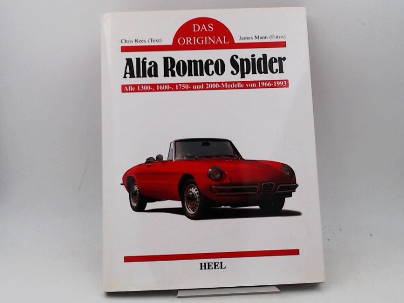 Rees, Chris (Text) und James Mann (Fotos): Das Original Alfa Romeo Spider : alle 1300-, 1600-, 1750- und 2000-Modelle von 1966 - 1993.