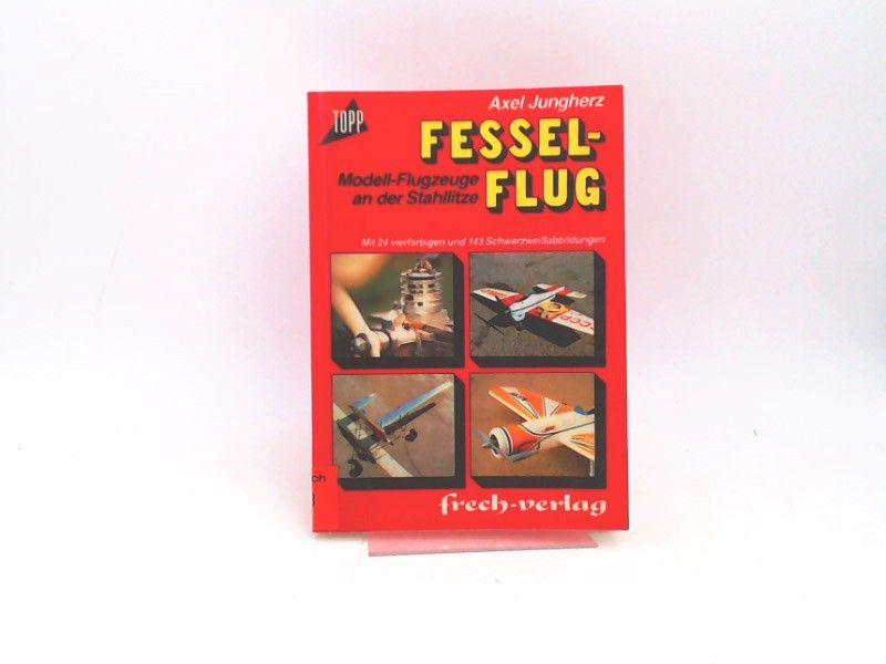 Jungherz, Axel: Fesselflug. Modell-Flugzeuge an der Stahllitze.
