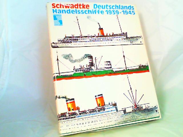Schwadtke, Karl-Heinz: Deutschlands Handelsschiffe 1939 - 1945. [Stalling Maritim]