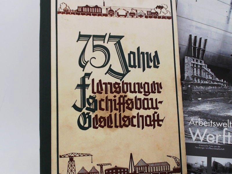 Flensburger Schiffsbau-Gesellschaft (Hg.): 75 Jahre Flensburger Schiffsbau-Gesellschaft.