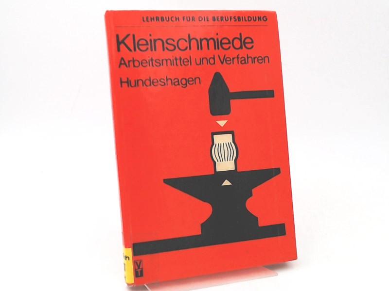 Hundeshagen, Hermann: Kleinschmiede. Arbeitsmittel und Verfahren. [Lehrbuch für die Berufsbildung]