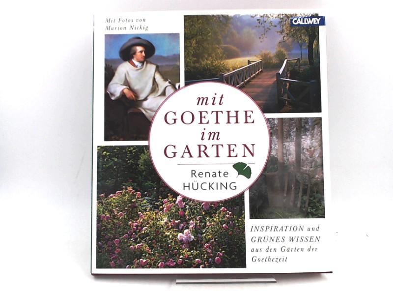 Hücking, Renate und Marion Nickig (Fotos): Mit Goethe im Garten. Inspiration und grünes Wissen aus den Gärten der Goethezeit.