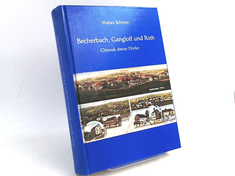 Schitter, Walter und Gemeinde Becherbach (Hg.): Becherbach, Gangloff und Roth. Chronik dreier Dörfer.