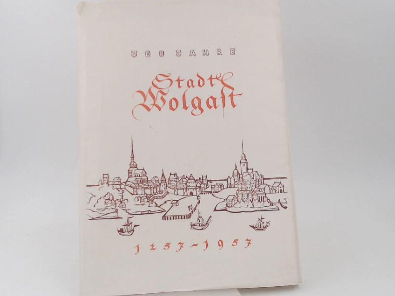 Rat der Stadt Wolgast (Hg.): Festschrift zur 700-Jahrfeier der Stadt Wolgast vom 5. bis 14. Juli 1957. [Außentitel: 700 Jahre Stadt Wolgast]