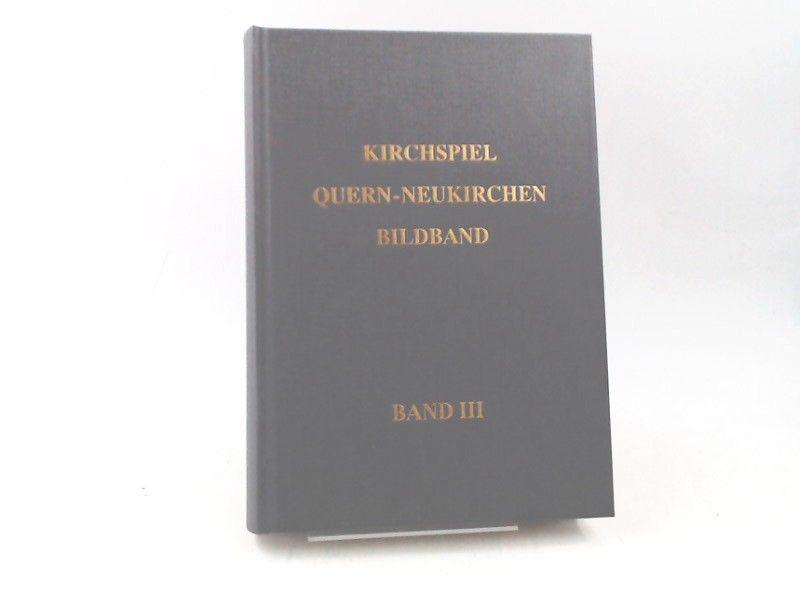 Jürgensen, Friedrich, Georg Heinrich Jürgensen Asmus Petersen u. a.: Kirchspiel Quern-Neukirchen. Bildband. Band III [ergänzend zur Chronik]
