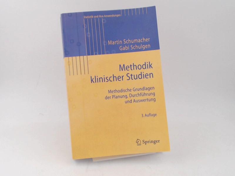 Schumacher, Martin und Gabi Schulgen: Methodik Klinischer Studien: Methodische Grundlagen der Planung, Durchführung und Auswertung. [Statistik und ihre Anwendungen]