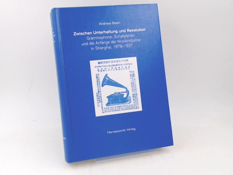 Steen, Andreas: Zwischen Unterhaltung und Revolution. Grammophone, Schallplatten und die Anfänge der Musikindustrie in Shanghai 1878-1937.