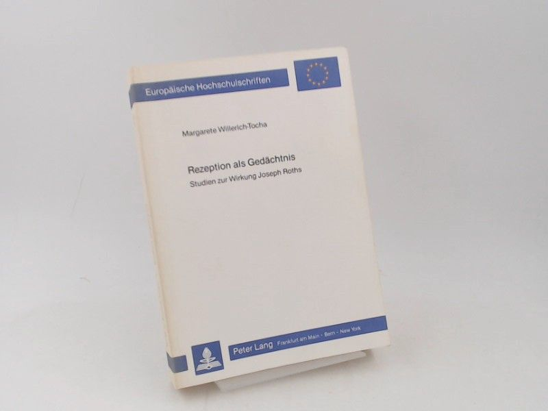 Willerich-Tocha, Margarete: Rezeption als Gedächtnis: Studien zur Wirkung Joseph Roths. [Europäische Hochschulschriften. Reihe I. Deutsche Sprache und Literatur. Band 736]