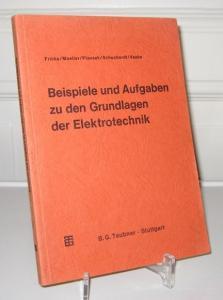 Fricke, Hans, Franz Moeller Robert Ptassek u. a.: Beispiele und Aufgaben zu den Grundlagen der Elektrotechnik. [Leitfaden der Elektrotechnik; Band VII (7)].