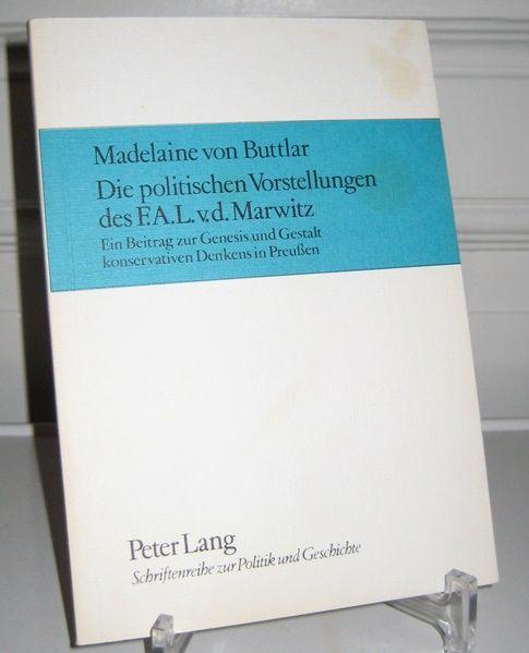 Buttlar, Madelaine von: Die politischen Vorstellungen des F. A. L. v[on] d[er] Marwitz. Ein Beitrag zur Genesis und Gestalt konservativen Denkens in Preussen. [Schriftenreihe zur Politik und Geschichte; Bd. 13].
