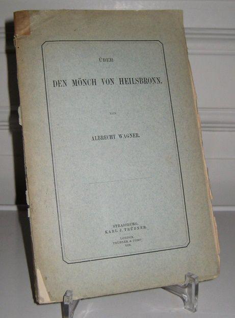 Wagner, Albert: Über den Mönch von Heilsbronn. [Quellen und Forschungen zur Sprach- und Culturgeschichte der Germanischen Völker. Hrsg. von Bernhard Ten Brink, Wilhelm Scherer, Elias Steinmeyer. Band XV.].