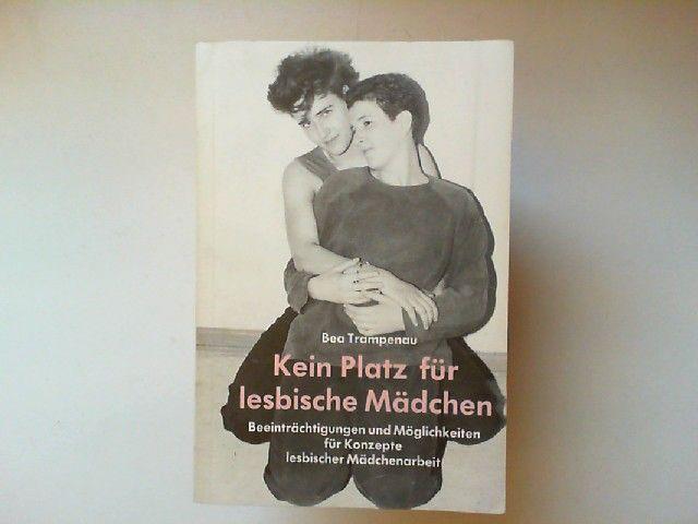 Trampenau, Beatrice: Kein Platz für lesbische Mädchen : Beeinträchtigungen und Möglichkeiten für Konzepte lesbischer Mädchenarbeit. Frühlings Erwachen