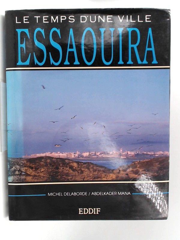 Delaborde, Michel und Abdelkader Mana: Essaouira. Le temps d`une ville.