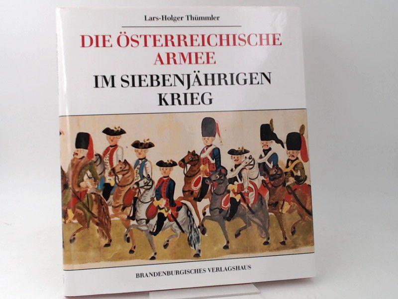 Thümmler, Lars-Holger (Herausgeber): Die österreichische Armee im Siebenjährigen Krieg. Die Bautzener Bilderhandschrift aus dem Jahre 1762.