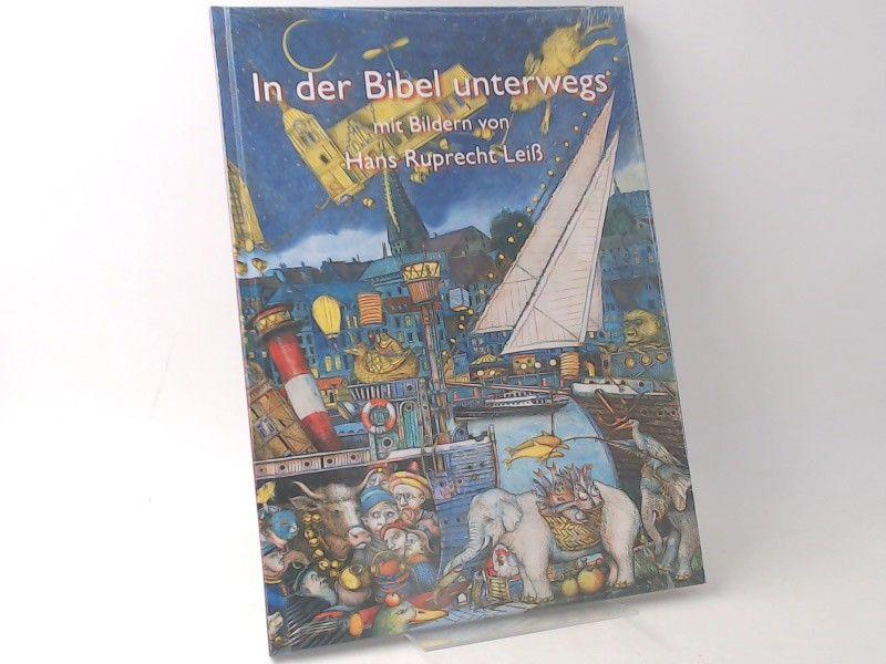 """Leiß, Hans-Ruprecht [Ill.] und Kirchengemeinde Flensburg St. Jürgen (Hg.): In der Bibel unterwegs. Mit Bildern von Hans Ruprecht Leiß und Texten aus der """"Luther-Bibel 2017""""."""