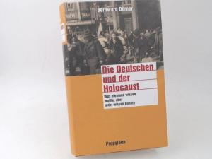 Dörner, Bernward: Die Deutschen und der Holocaust: Was niemand wissen wollte, aber jeder wissen konnte.