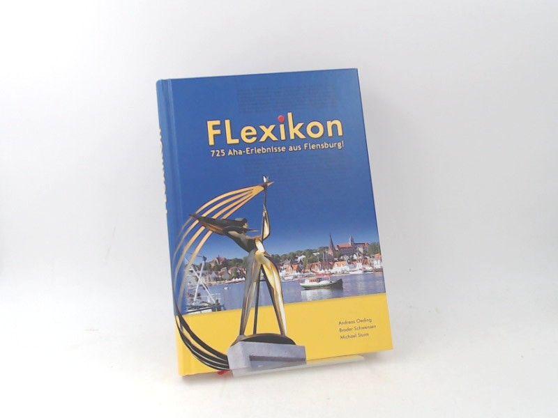Oeding, Andreas, Broder Schwensen und Michael Sturm: Flexikon. 725 Aha Erlebnisse aus Flensburg!