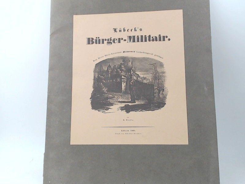Stolle, Christian: Lübeck`s Bürger-Militair. Dem Herrn Obrist-Lieutenant Bousset hochachtungsvoll gewidmet.