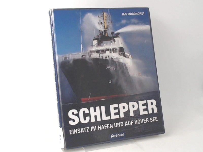 Mordhorst, Jan: Schlepper. Einsatz im Hafen und auf hoher See.